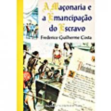 Capa de A maçonaria e a emancipação do escravo - Frederico Guilherme Costa