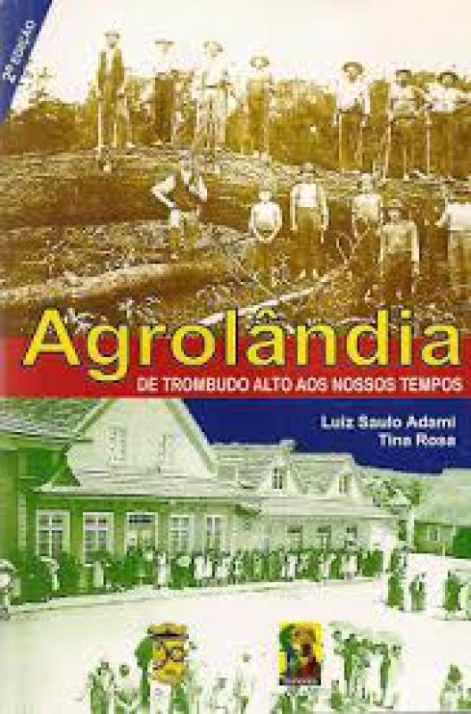 Capa de Agrolândia de Trombudo Alto aos Nossos Tempos - Luiz Saulo Adami e Tina Rosa