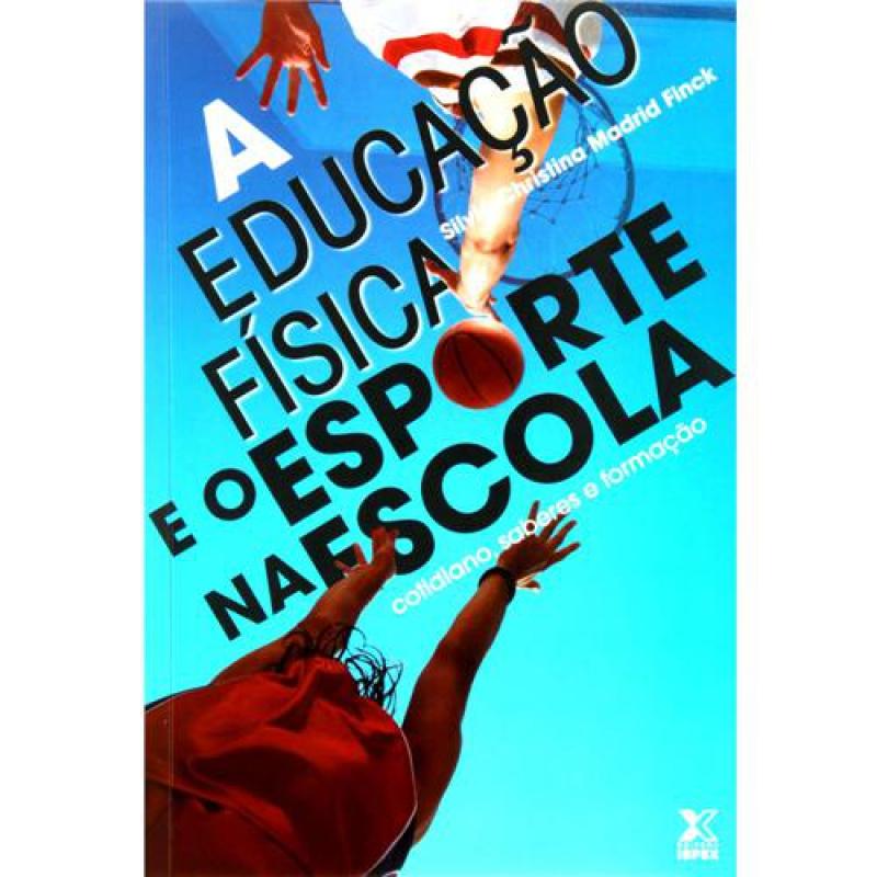 Capa de A educação física e o esporte na escola - Silvia Christina Madrid Finck