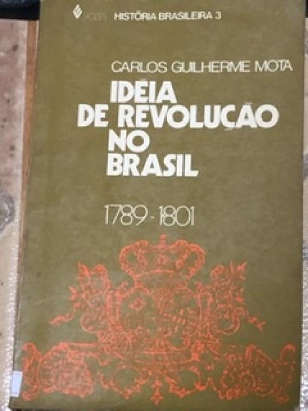 Capa de Ideia de revolução no Brasil 1789 - 1801 - Carlos Guilherme Mota