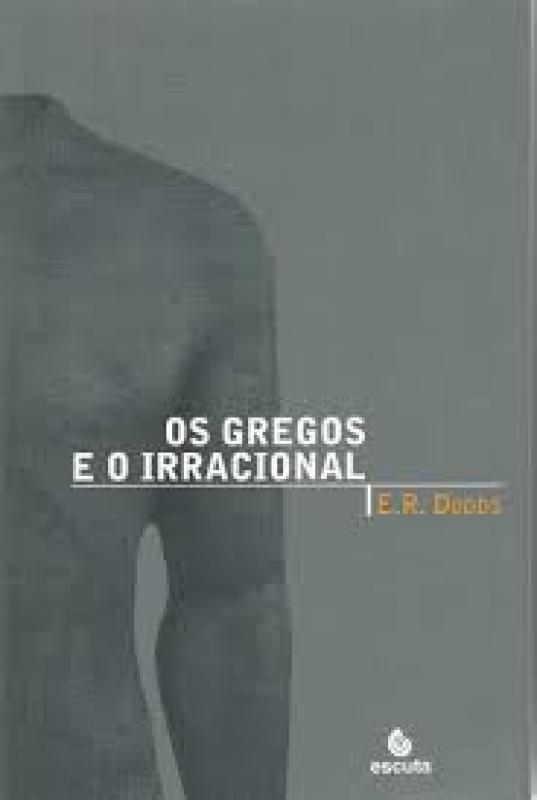 Capa de Os gregos e o irracional - E. R. Dodds