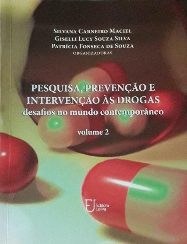 Capa de Pesquisa, prevenção e intervenção às drogas volume 2 - Silvana Carneiro Maciel (org.); Giselli Lucy Souza Silva (org.); Patrícia Fonseca de Souza (org.)
