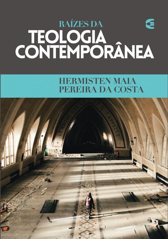 Capa de Raízes da teologia contemporânea - Hermisten Maia Pereira da Costa