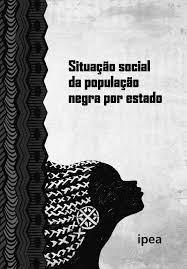 Capa de Situação social da população negra por estado - Instituto de Pesquisa Econômica Aplicada; Secretaria de Políticas de Promoção da Igualdade Racial